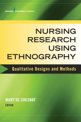 Nursing Research Using Ethnography By De Chesnay, Mary (EDT)
